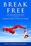 Break Free: of Negative Beliefs and the Weight that Clings to Them