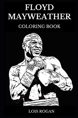 Floyd Mayweather Coloring Book: Famous Professional Boxer and Legendary Multiple US Golden Gloves Award Winner, Iconic Sports Star and Olympics Winner ... Adult Coloring Book (Floyd Mayweather ()