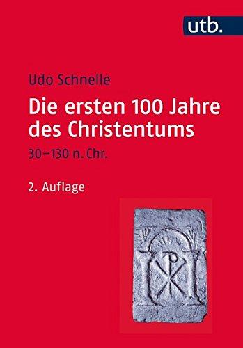 Read Online Die Ersten 100 Jahre Des Christentums 30-130 N.Chr.: Die Entsetehungsgeschichte Einer Weltreligion (German Edition) ebook