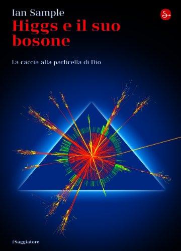 Higgs e il suo bosone: La caccia alla particella di Dio (La cultura) (Italian Edition)