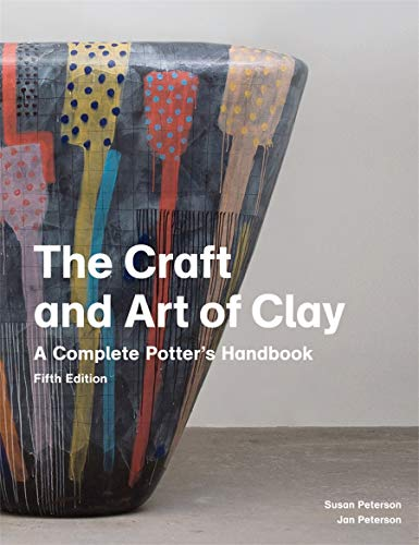 The Craft and Art of Clay: A Complete Potter