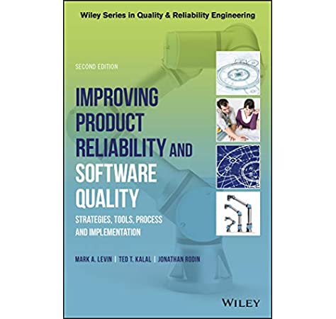 Improving Product Reliability And Software Quality Strategies Tools Process And Implementation Quality And Reliability Engineering Series Levin Mark A Kalal Ted T Rodin Jonathan 9781119179399 Amazon Com Books