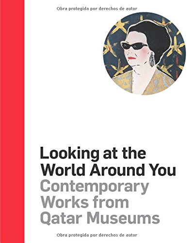 Looking at the World Around You: Contemporary Works from Qatar Museums (Arabic, English and Spanish Edition)