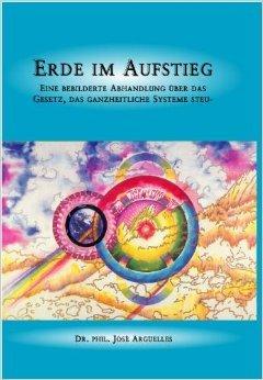 Erde im Aufstieg: Eine bebilderte Abhandlung über das Gesetz, das ganzheitliche Systeme steuert