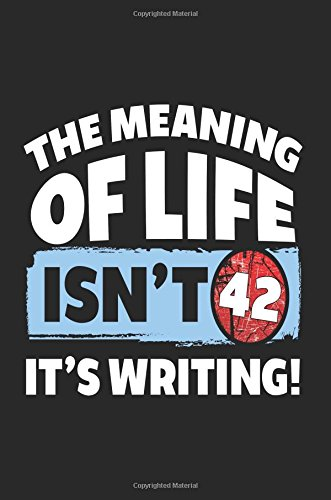 The Meaning Of Life Isn't 42 It's Writing: Inspirational Notebook Journal (notebook, journal, diary)