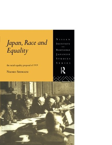 Japan, Race and Equality: The Racial Equality Proposal of 1919 (Nissan Institue/Routledge Japanese Studies)