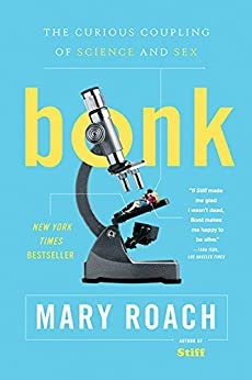 Bonk: The Curious Coupling of Science and Sex by [Roach, Mary]