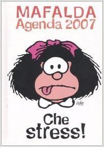 Che stress! Mafalda. Agenda 2007: Amazon.es: Quino: Libros ...