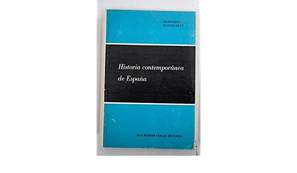 Historia contemporánea de España: Amazon.es: Francisco Eguiagaray: Libros