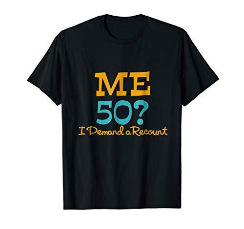 Me 50? I Demand A Recount Birthday T-shirt