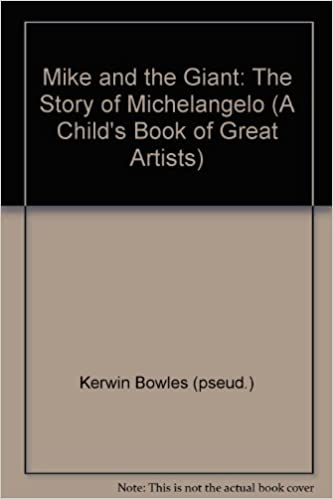 mike and the giant the story of michelangelo a childs book of great artists