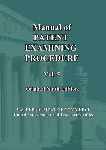 Manual of Patent Examining Procedure: 9th Ed. (Vol. 5): Original Ninth Edition (MPEP Original 9th Edition) (Volume 5)