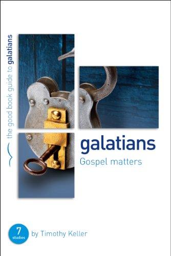 Galatians: Gospel Matters: Seven Studies For Groups Or Individuals (Good Book Guide)