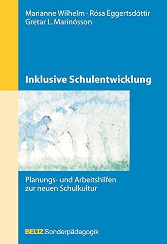 Inklusive Schulentwicklung: Planungs- und Arbeitshilfen zur neuen Schulkultur (Beltz Sonderpädagogik / Gemeinsam leben und lernen: Integration von Menschen mit Behinderungen)