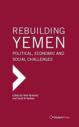 Rebuilding Yemen: Political, Economic and Social Challenges (The Gulf Research Center Book Series)