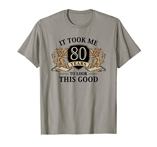It Took Me 80 Years To Look This Good 80th Birthday T-Shirt ()