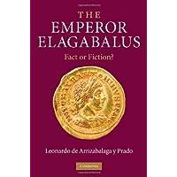The Emperor Elagabalus: Fact or Fiction?