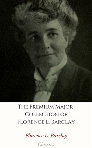 the-premium-major-collection-of-florence-l-barclay-annotated-collection-includes-the-mistress-of-she