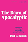 The Dawn of the Apocalyptic: Historical and Sociological Roots of Jewish Apocalyptic Eschatology