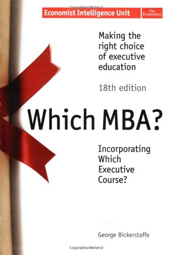 Which MBA?: Making the Right Choice of Executive Education (Economist Intelligence Unit)