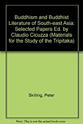 Buddhism and Buddhist Literature of South-East Asia: Selected Papers ed. by Claudio Cicuzza (Materials for the Study of the Tripitaka)