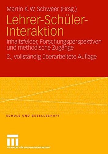 Lehrer-Schüler-Interaktion: Inhaltsfelder, Forschungsperspektiven und Methodische Zugänge (Schule und Gesellschaft) (German Edition), 2. Vollstandig Uberarbeitete Auflage