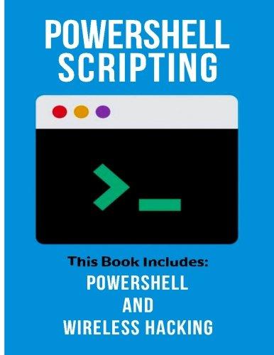 Powershell Scripting: 2 Manuscripts—Powershell and Wireless Hacking