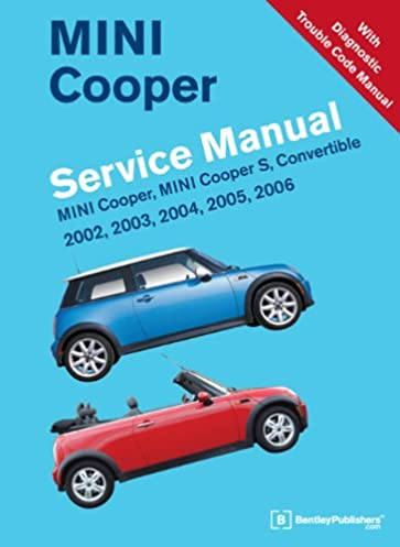 mini cooper service manual 2002 2003 2004 2005 2006 mini rh amazon com Mini Cooper S Coupe 2013 Mini Cooper S Coupe