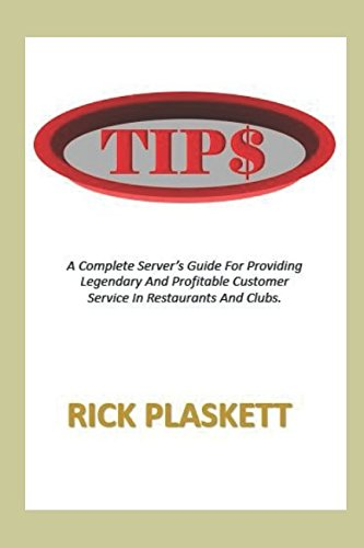 TIP$: A Complete Servers' Guide For Providing Legendary and Profitable Customer Service  In Restaurants and Clubs