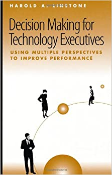 Book Decision Making for Technology Executives: Using Multiple Perspectives to Improve Performance (Technology Management Library)