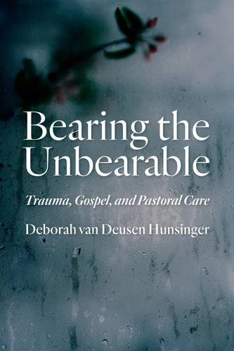 Bearing the Unbearable: Trauma, Gospel, and Pastoral Care