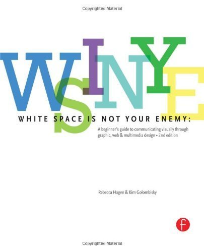 White Space is Not Your Enemy: A Beginner's Guide to Communicating Visually through Graphic, Web & Multimedia Design 2nd (second) by Golombisky, Kim, Hagen, Rebecca (2013) Paperback