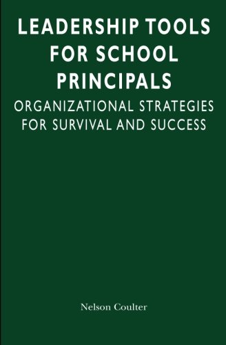 Leadership Tools for School Principals: Organizational Strategies for Survival and Success
