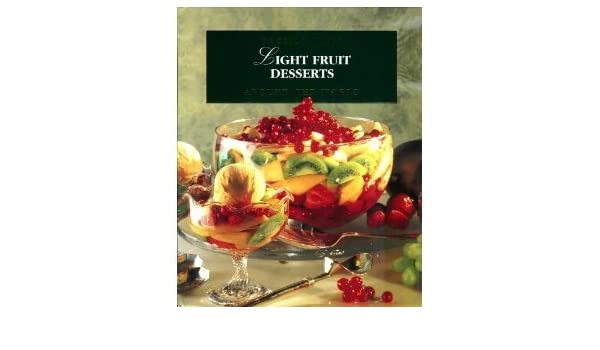 Light Fruit Desserts: Recipes From Around The World: IMP: Amazon.com: Books