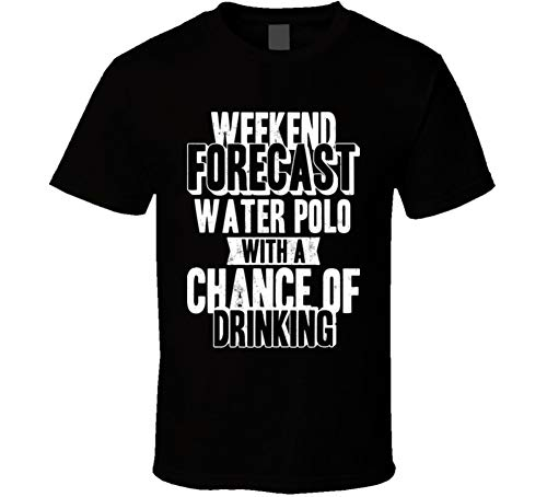 fb6d067d Weekend Forecast Water Polo with a Chance of Drinking Funny Unisex T Shirt  M Black