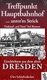 """Treffpunkt Hauptbahnhof... unter'm Strick - Einkauf auf Nase"""" bei Renner. Geschichten aus dem alten Dresden"""