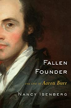 Fallen Founder: The Life of Aaron Burr by [Isenberg, Nancy]