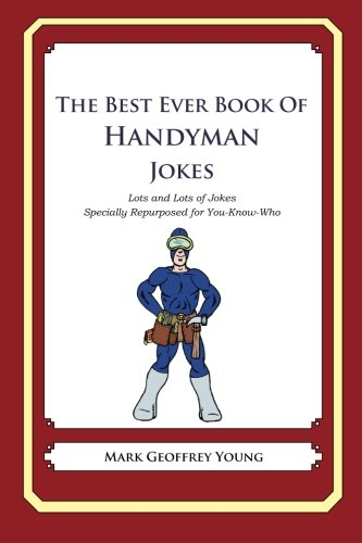 Read Online The Best Ever Book of Handyman Jokes: Lots and Lots of Jokes Specially Repurposed for You-Know-Who pdf epub