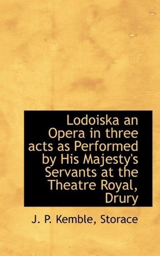 Read Online Lodoiska an Opera in Three Acts as Performed by His Majesty's Servants at the Theatre Royal, Drury pdf
