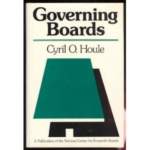 Governing Boards: Their Nature and Nurture (Jossey Bass Nonprofit and Public Management Series) by Cyril O. Houle (1989-06-02)