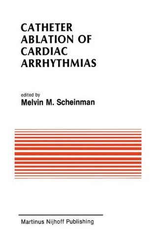 Catheter Ablation Of Cardiac Arrhythmias  Basic Bioelectrical Effects And Clinical Indications  Developments In Cardiovascular Medicine