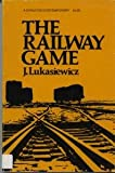 The Railway Game : A Study in Socio-Technological Obsolescence, Lukasiewicz, Julius, 0771099053