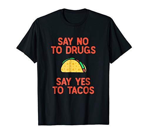 Say No to Drugs Yes To Tacos Shirt, Funny Taco Shirts (Say No To Drugs Yes To Life)