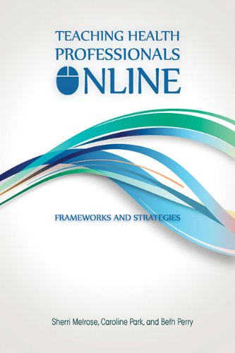 Teaching Health Professionals Online: Frameworks and Strategies (Athabasca University Press)
