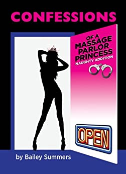 Confessions Of A Massage Parlor Princess Naughty Edition By Summers Bailey