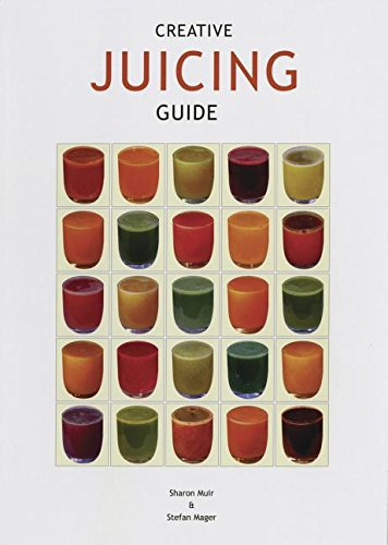 Creative Juicing Guide by Stefan Mager, Sharon Muir