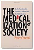 The Medicalization of Society: On the Transformation of Human Conditions into Treatable Disorders by Peter Conrad (2007-04-20)