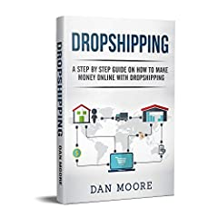 Dropshipping: A Step By Step Guide On How To Make Money Online With DropshippingBuy the Paperback version of this book, and get the Kindle eBook version included for FREEAre you interested in an online business?Do you have limited funds to in...