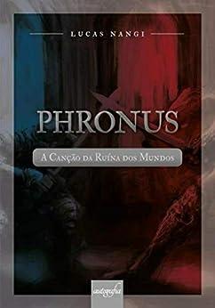Phronus: A Canção da Ruína dos Mundos por [Nangi, Lucas]