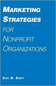 Marketing Strategies for Nonprofit Organizations by Siri N. Espy (1992-05-01)